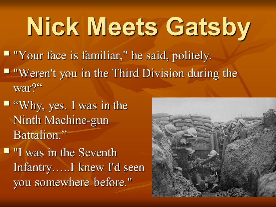 Nick Meets Gatsby  Your face is familiar, he said, politely.