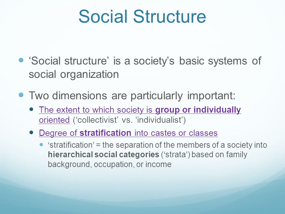 Social Structure 'Social structure' is a society's basic systems of social organization Two dimensions are particularly important: The extent to which