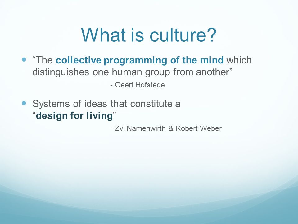 "What is culture? ""The collective programming of the mind which distinguishes one human group from another"" - Geert Hofstede Systems of ideas that cons"
