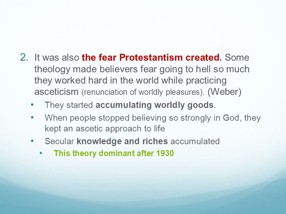2. It was also the fear Protestantism created. Some theology made believers fear going to hell so much they worked hard in the world while practicing
