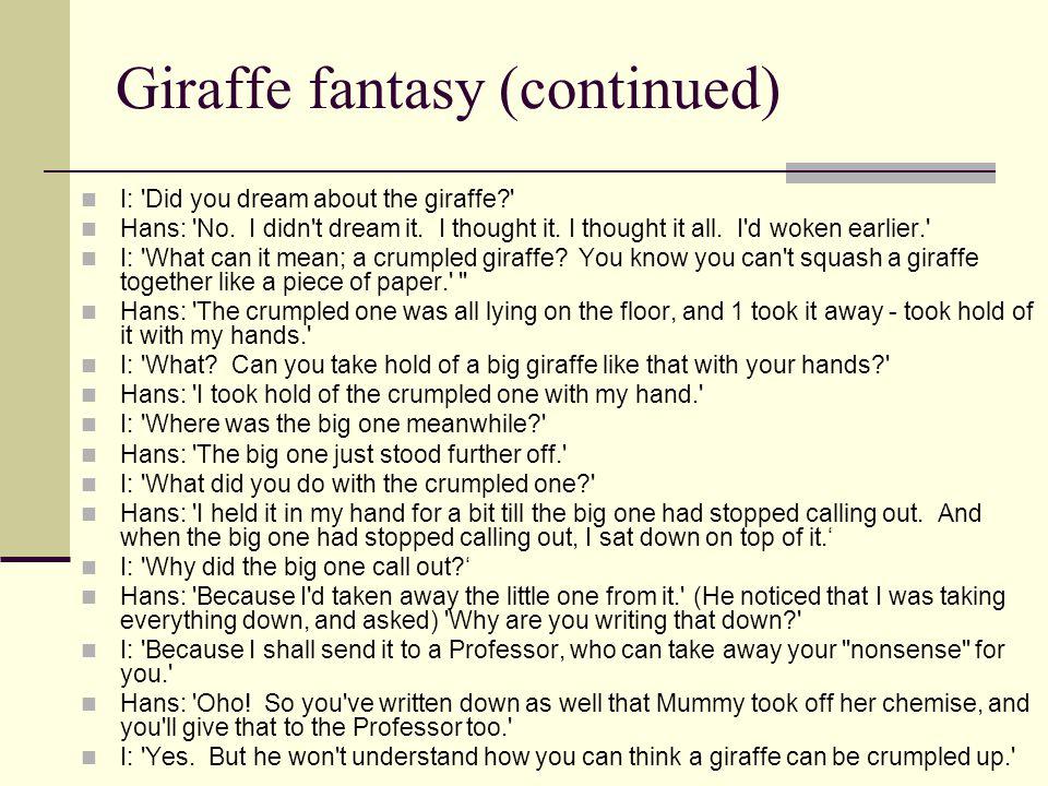 Giraffe fantasy (continued) I: Did you dream about the giraffe Hans: No.