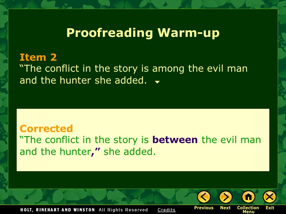Proofreading Warm-up Item 2 The conflict in the story is among the evil man and the hunter she added.