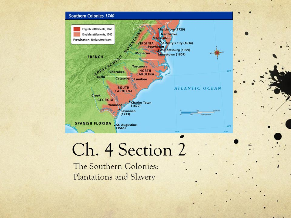 Ch. 4 Section 2 The Southern Colonies: Plantations and Slavery