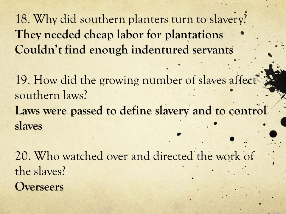 18.Why did southern planters turn to slavery.