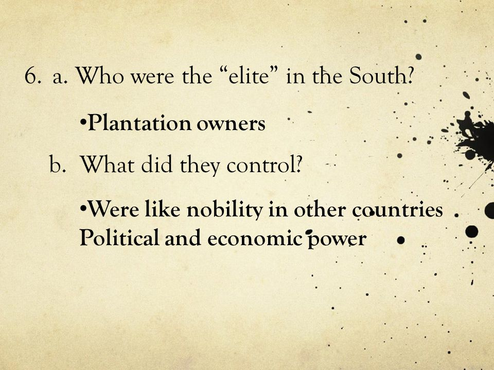 6.a.Who were the elite in the South. b. What did they control.
