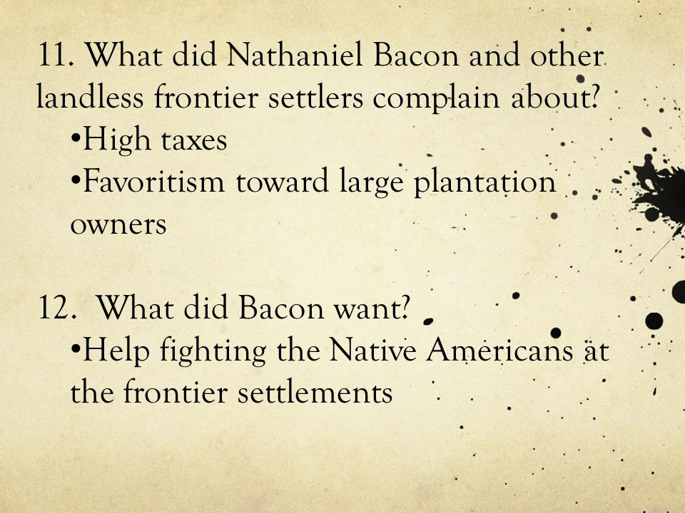 11.What did Nathaniel Bacon and other landless frontier settlers complain about.