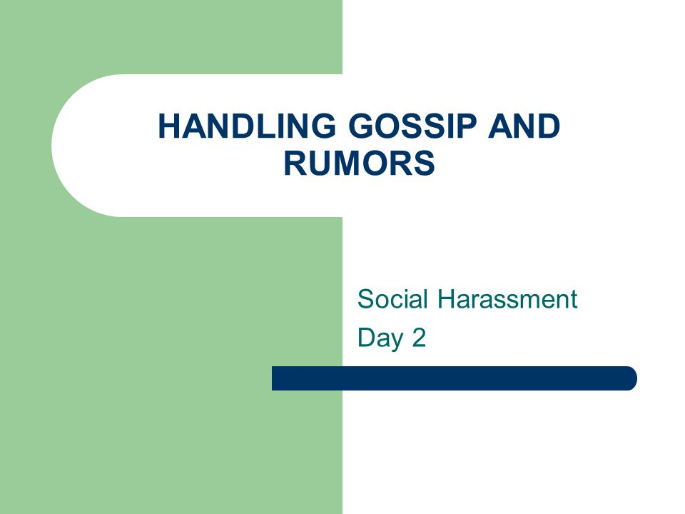 HANDLING GOSSIP AND RUMORS Social Harassment Day 2