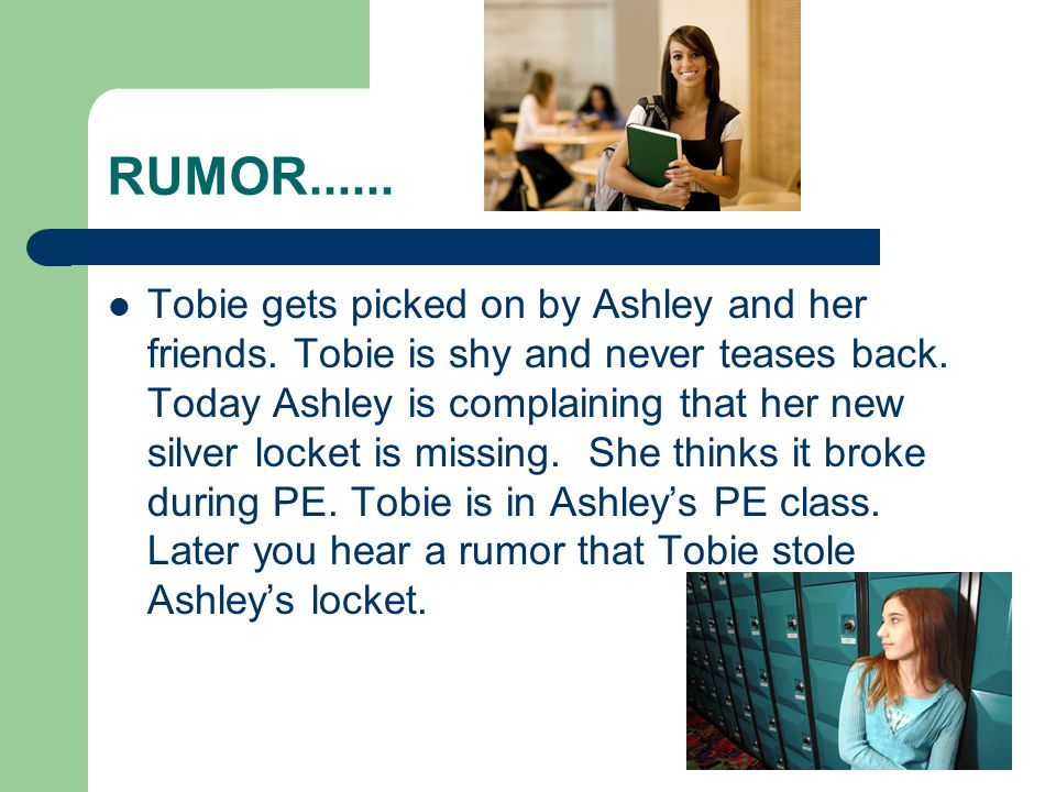 RUMOR...... Tobie gets picked on by Ashley and her friends.