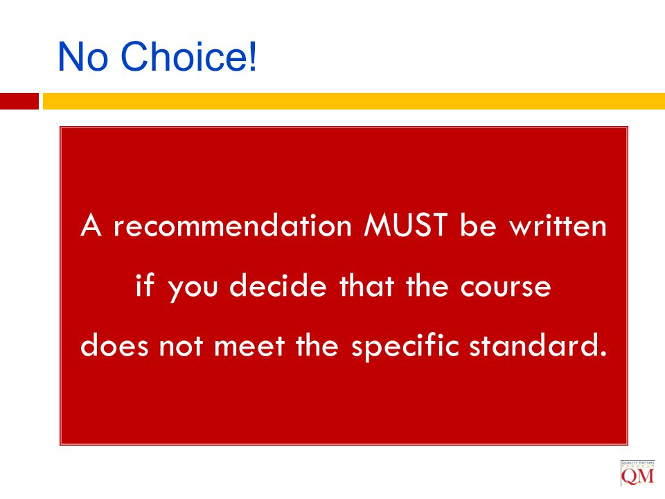 A recommendation MUST be written if you decide that the course does not meet the specific standard. No Choice!
