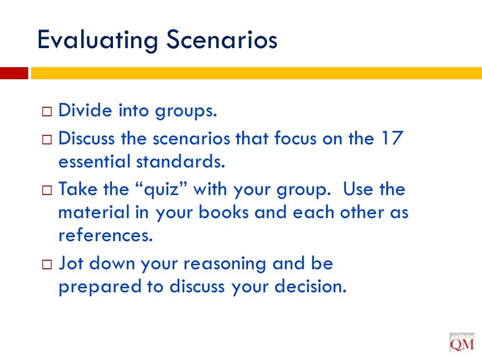 """Evaluating Scenarios  Divide into groups.  Discuss the scenarios that focus on the 17 essential standards.  Take the """"quiz"""" with your group. Use th"""