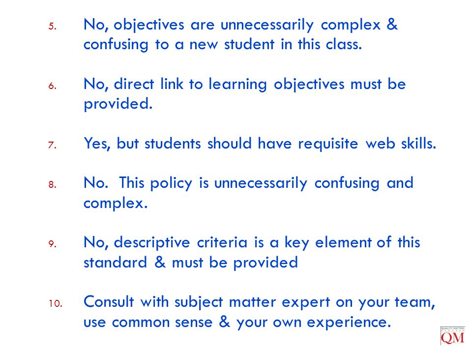 5. No, objectives are unnecessarily complex & confusing to a new student in this class. 6. No, direct link to learning objectives must be provided. 7.