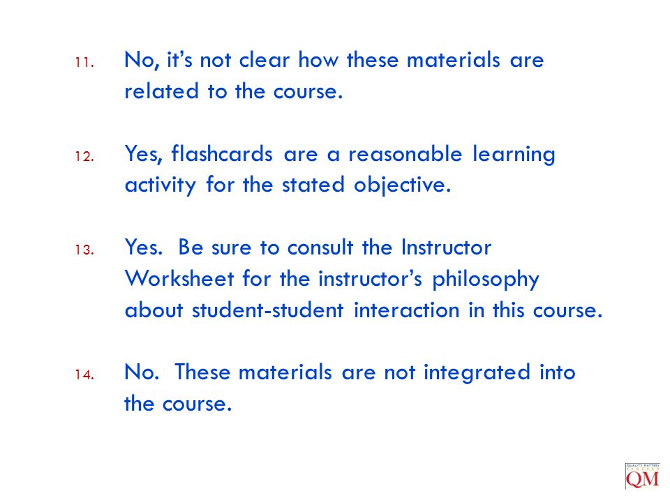 11. No, it's not clear how these materials are related to the course. 12. Yes, flashcards are a reasonable learning activity for the stated objective.
