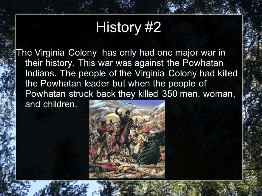 History #2 The Virginia Colony has only had one major war in their history.