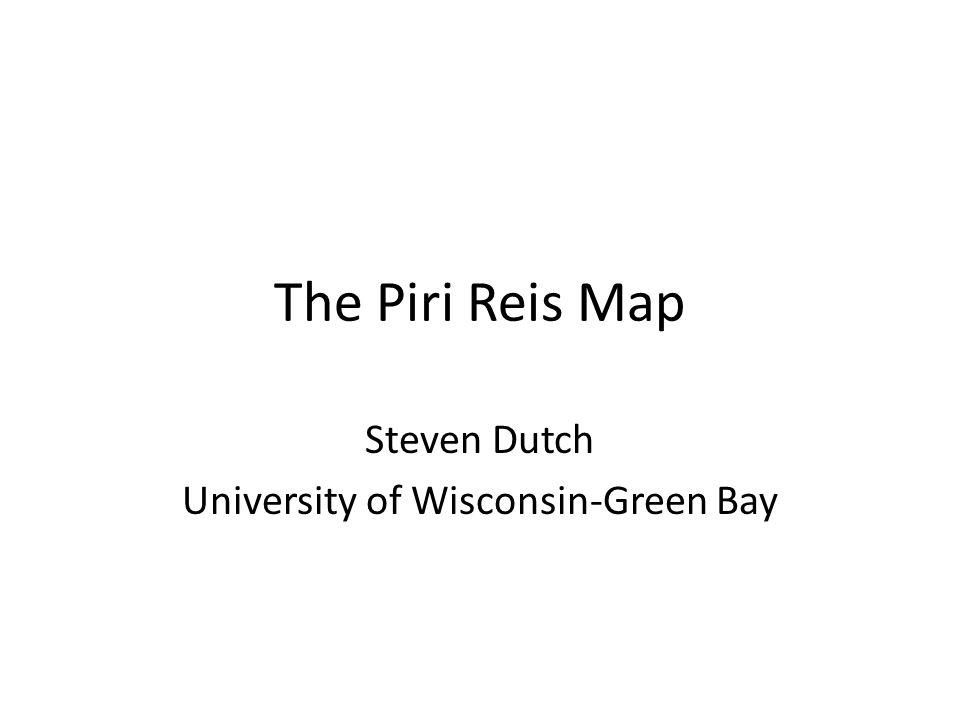 The Piri Reis Map Steven Dutch University of Wisconsin-Green Bay