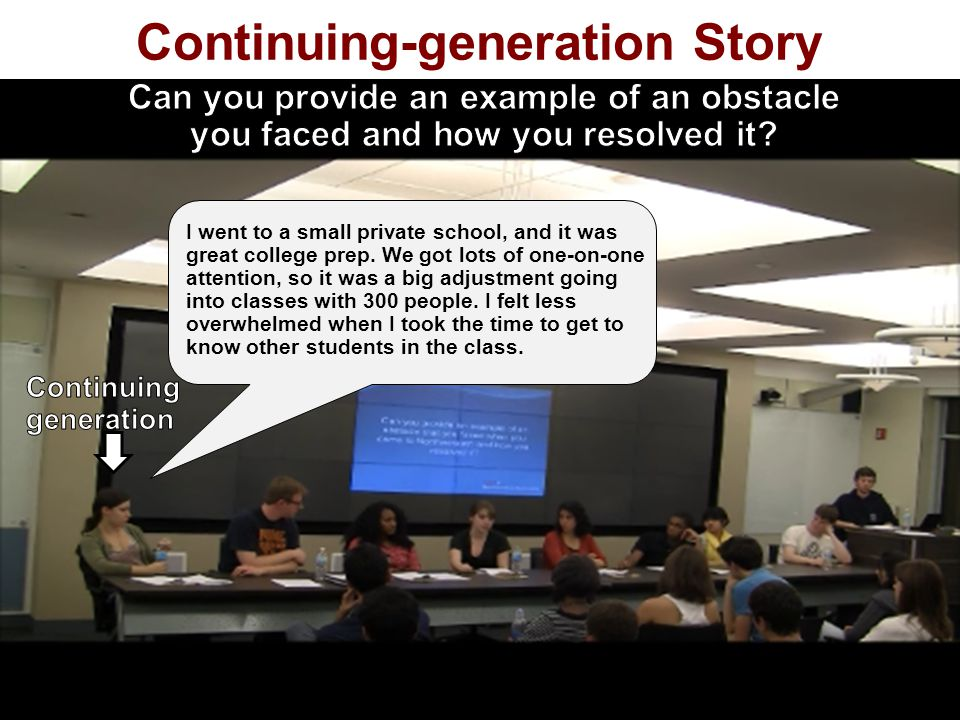 Continuing-generation Story I went to a small private school, and it was great college prep.