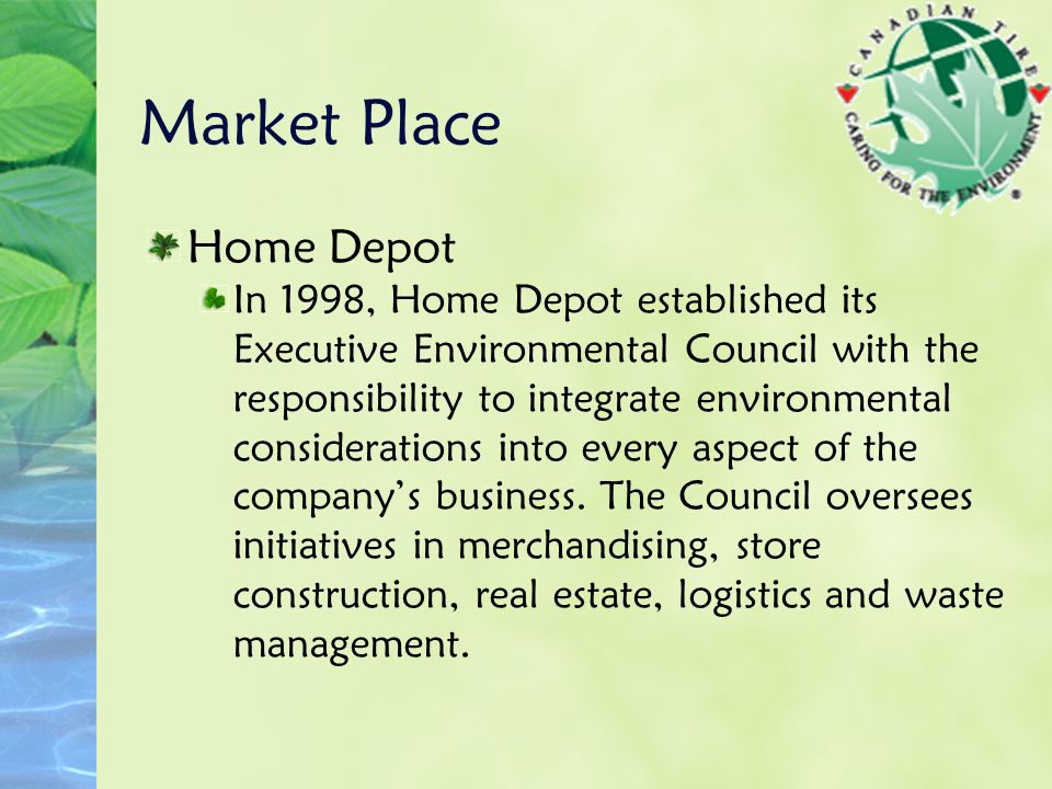 Home Depot In 1998, Home Depot established its Executive Environmental Council with the responsibility to integrate environmental considerations into every aspect of the company's business.