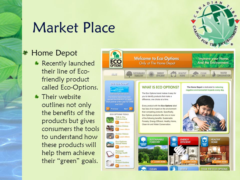 Market Place Home Depot Recently launched their line of Eco- friendly product called Eco-Options. Their website outlines not only the benefits of the