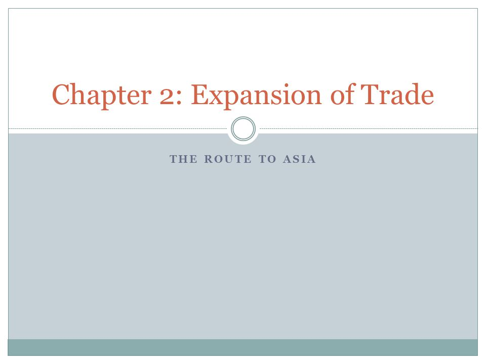 THE ROUTE TO ASIA Chapter 2: Expansion of Trade