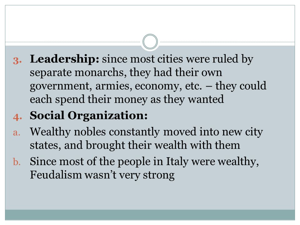 3. Leadership: since most cities were ruled by separate monarchs, they had their own government, armies, economy, etc. – they could each spend their m