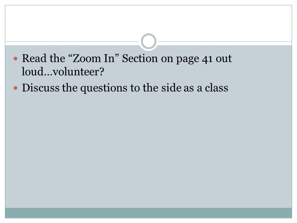 "Read the ""Zoom In"" Section on page 41 out loud…volunteer? Discuss the questions to the side as a class"