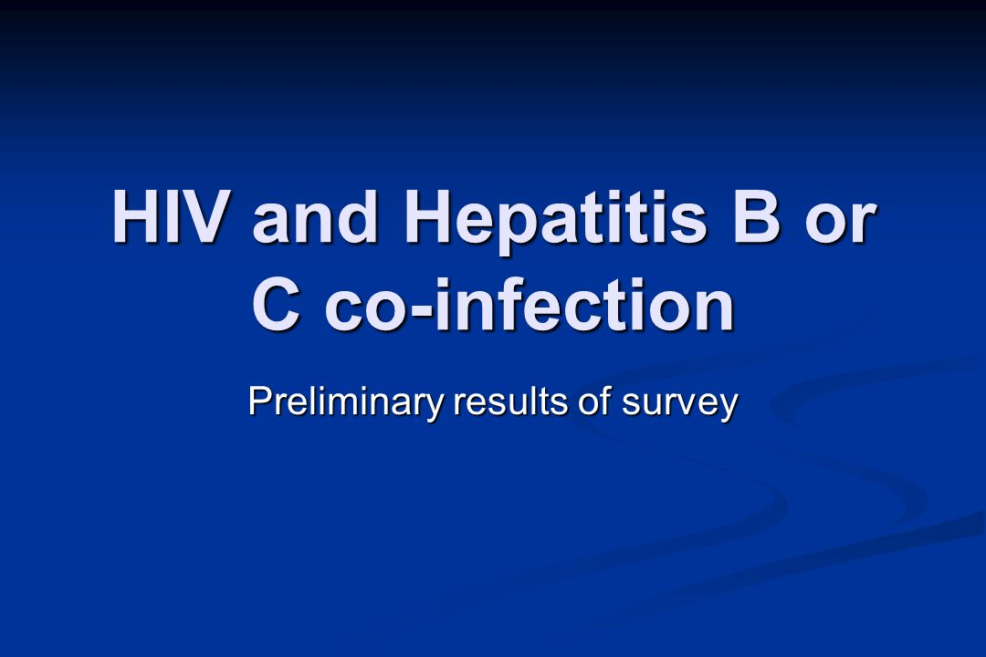 HIV and Hepatitis B or C co-infection Preliminary results of survey