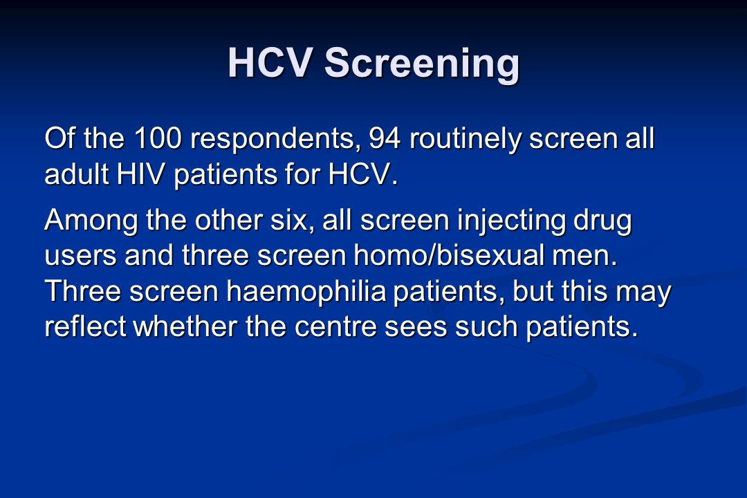 HCV Screening Of the 100 respondents, 94 routinely screen all adult HIV patients for HCV.