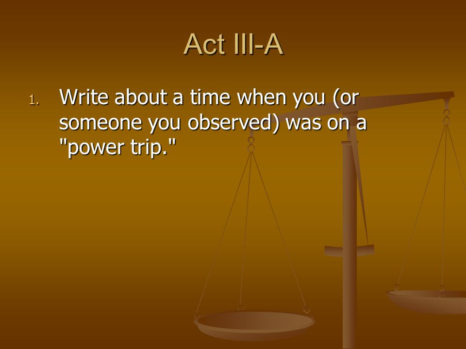 Act III-A 1. Write about a time when you (or someone you observed) was on a