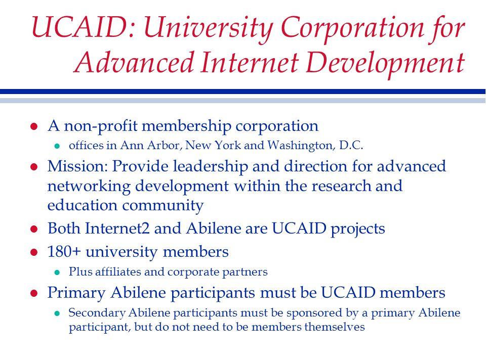 UCAID: University Corporation for Advanced Internet Development l A non-profit membership corporation l offices in Ann Arbor, New York and Washington, D.C.