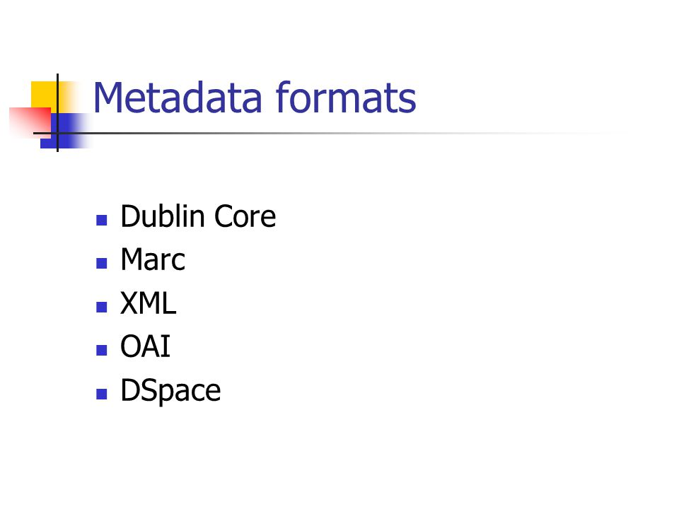 Metadata formats Dublin Core Marc XML OAI DSpace