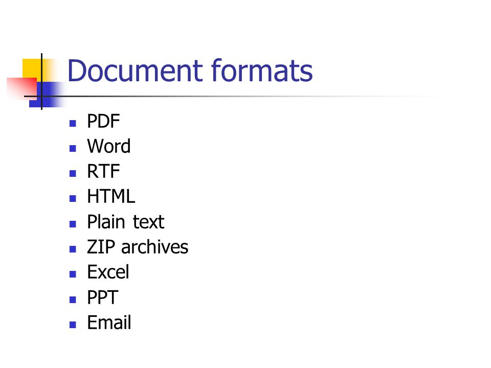 Document formats PDF Word RTF HTML Plain text ZIP archives Excel PPT Email