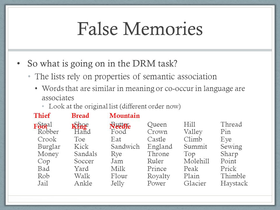 False Memories Look at the original list (different order now) So what is going on in the DRM task.