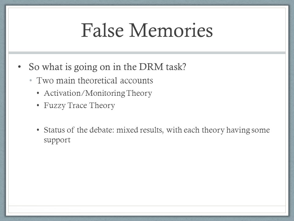 False Memories So what is going on in the DRM task.