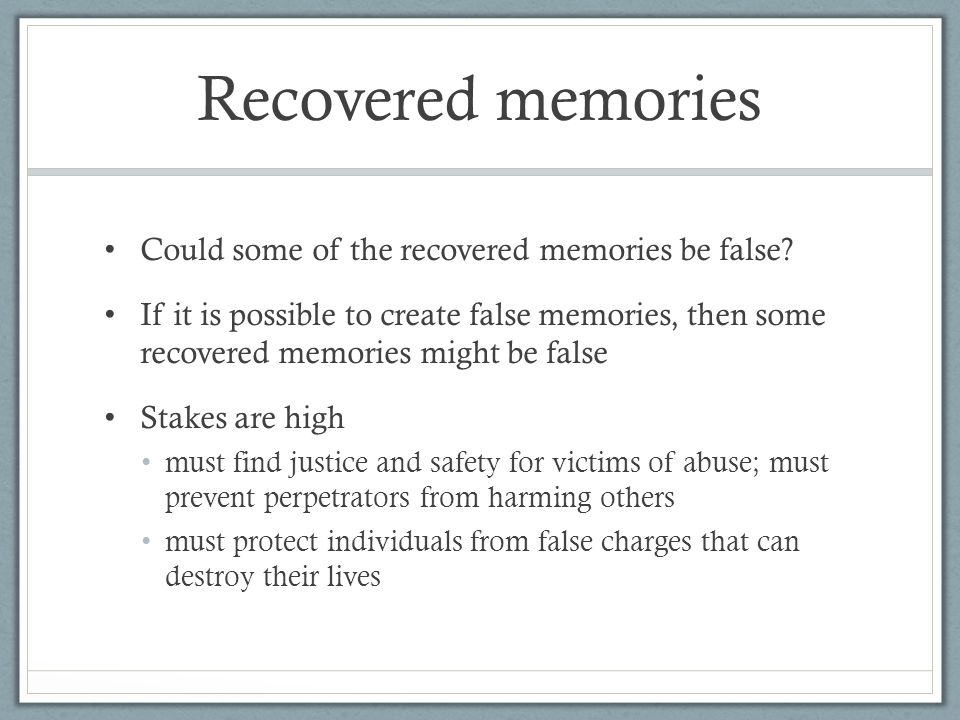 Recovered memories Could some of the recovered memories be false.