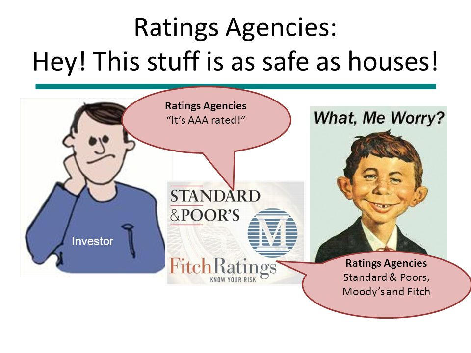 Ratings Agencies: Hey. This stuff is as safe as houses.