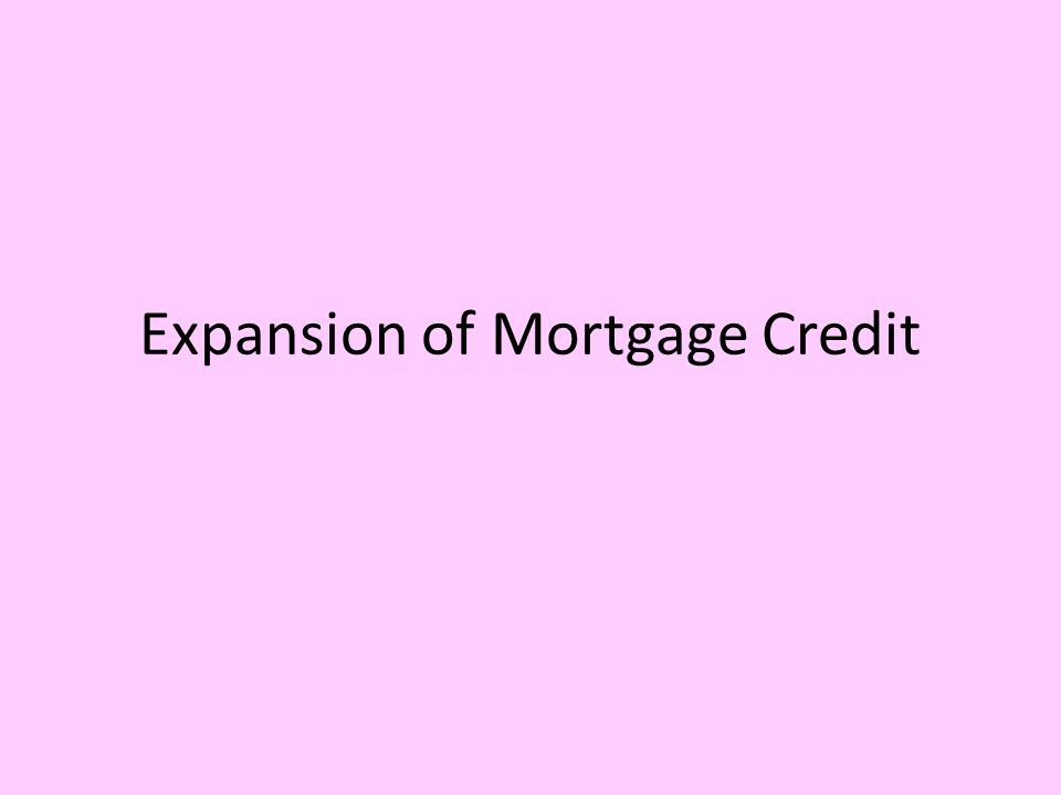Expansion of Mortgage Credit