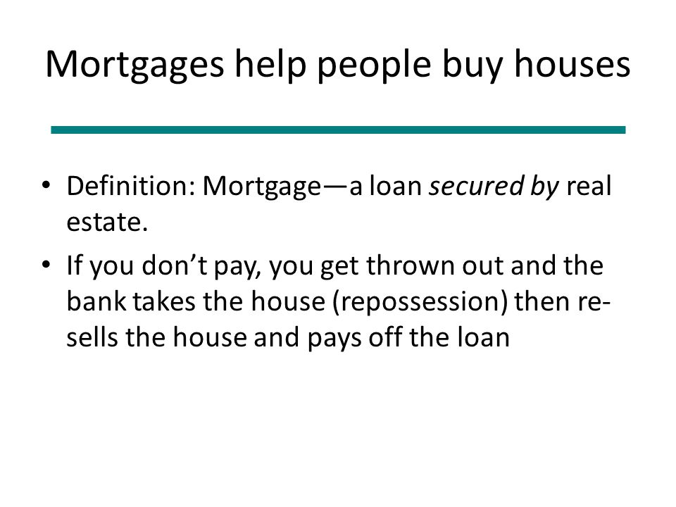 Without Mortgages Without mortgages, you have to save and save and save and buy a smaller house when you are in your 50s