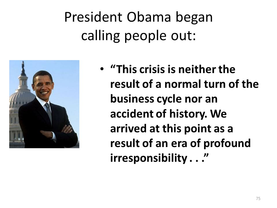 President Obama began calling people out: This crisis is neither the result of a normal turn of the business cycle nor an accident of history.