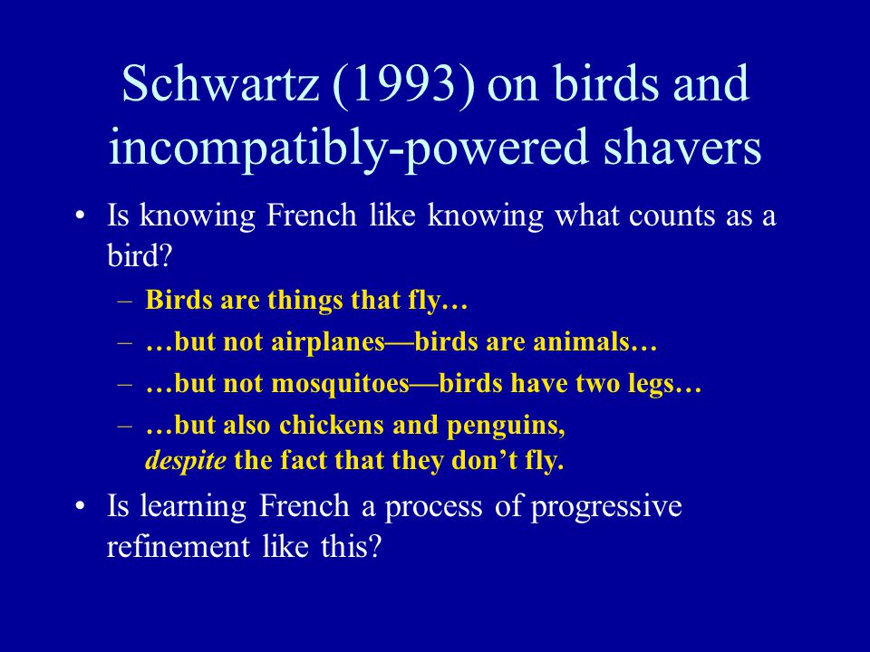 Schwartz (1993) on birds and incompatibly-powered shavers Is knowing French like knowing what counts as a bird.