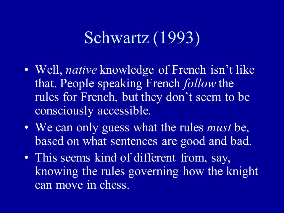 Schwartz (1993) Well, native knowledge of French isn't like that.