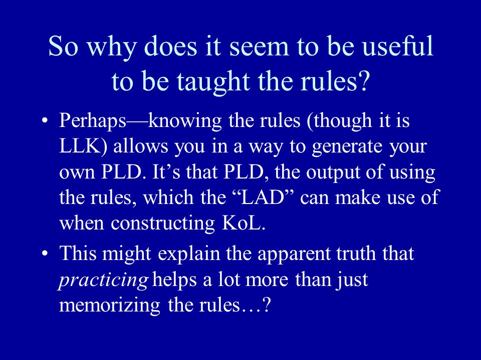 So why does it seem to be useful to be taught the rules.