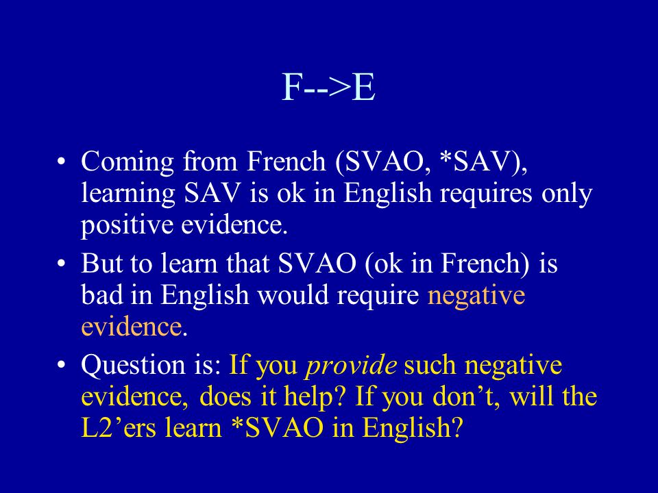 F-->E Coming from French (SVAO, *SAV), learning SAV is ok in English requires only positive evidence.