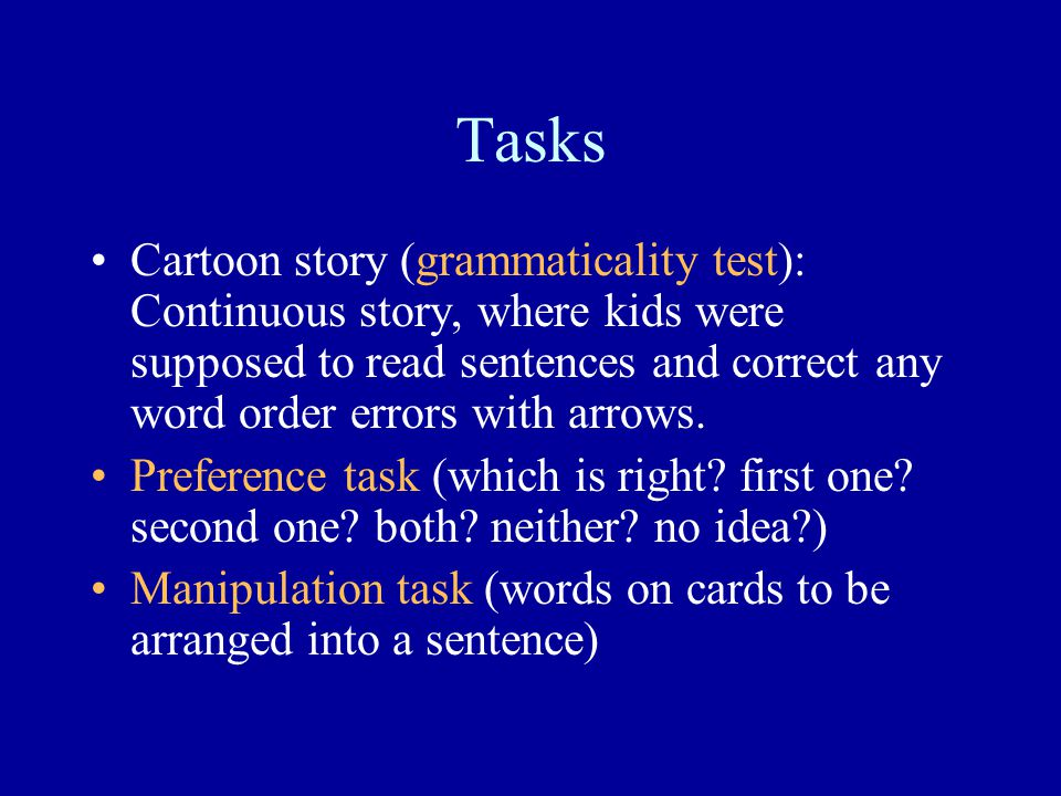 Tasks Cartoon story (grammaticality test): Continuous story, where kids were supposed to read sentences and correct any word order errors with arrows.
