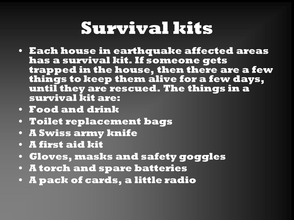 Survival kits Each house in earthquake affected areas has a survival kit.