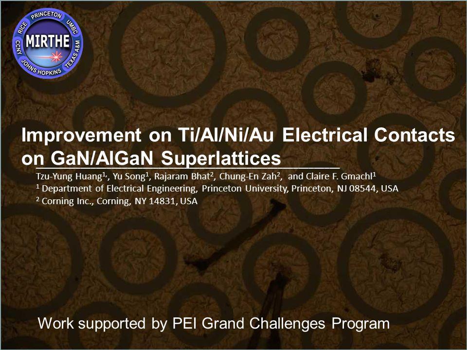 Improvement on Ti/Al/Ni/Au Electrical Contacts on GaN/AlGaN Superlattices ___________________________________________________________ Tzu-Yung Huang 1,, Yu Song 1, Rajaram Bhat 2, Chung-En Zah 2, and Claire F.