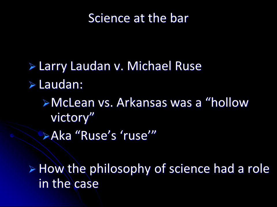 Science at the bar  Larry Laudan v. Michael Ruse  Laudan:  McLean vs.
