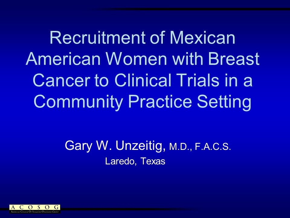 Recruitment of Mexican American Women with Breast Cancer to Clinical Trials in a Community Practice Setting Gary W.