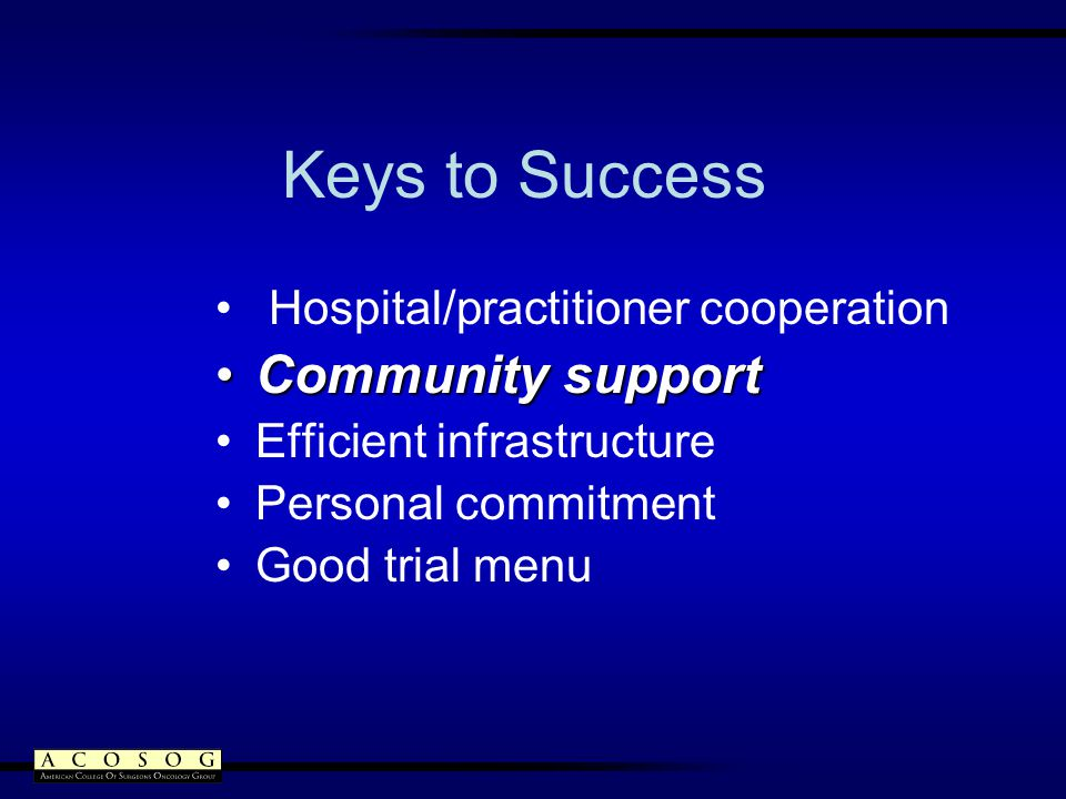 Keys to Success Hospital/practitioner cooperation Community supportCommunity support Efficient infrastructure Personal commitment Good trial menu