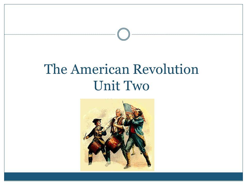 The American Revolution Unit Two