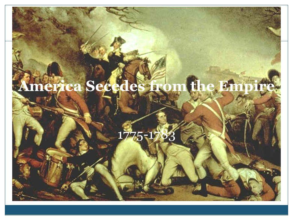 America Secedes from the Empire 1775-1783