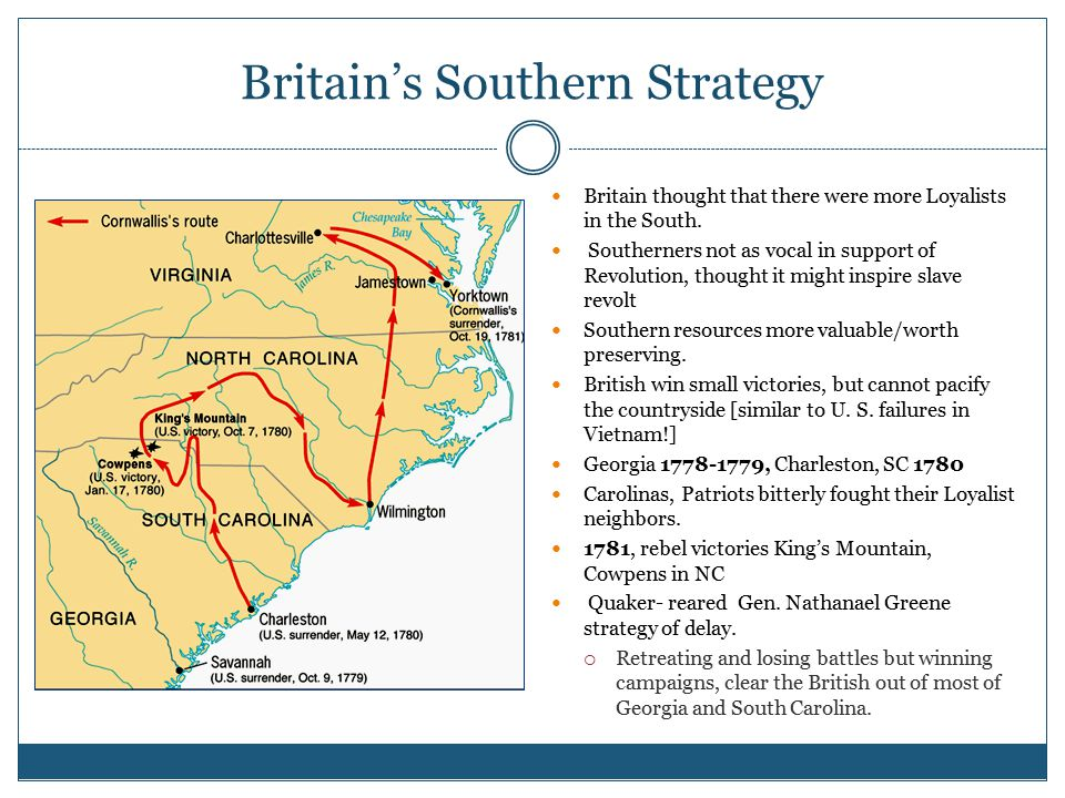 Britain's Southern Strategy Britain thought that there were more Loyalists in the South.